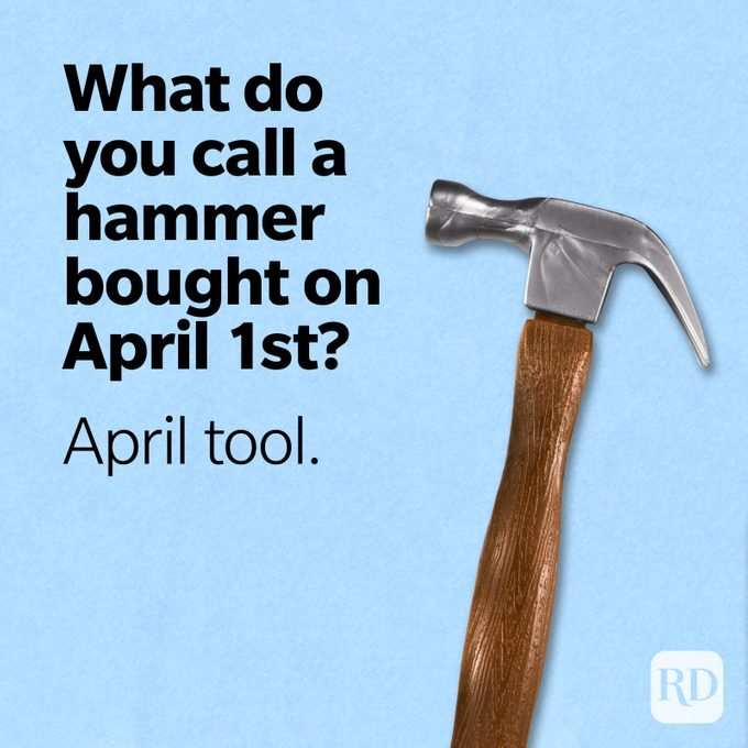 Image of hammer with text: What do you call a hammer bought on April 1st? April tool.