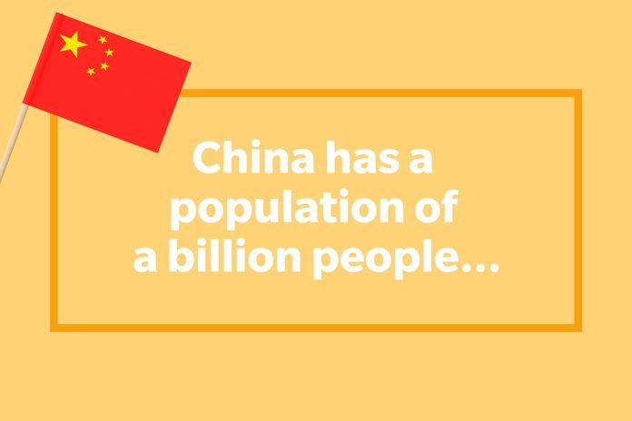 China has a population of a billion people...