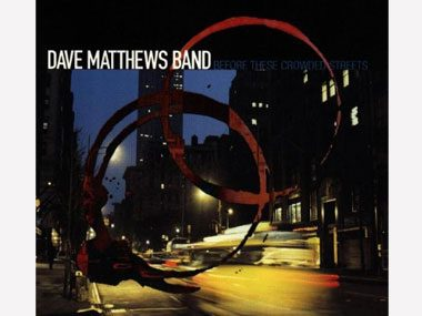 "Dave Matthews Band ""Before These Crowded Streets"""