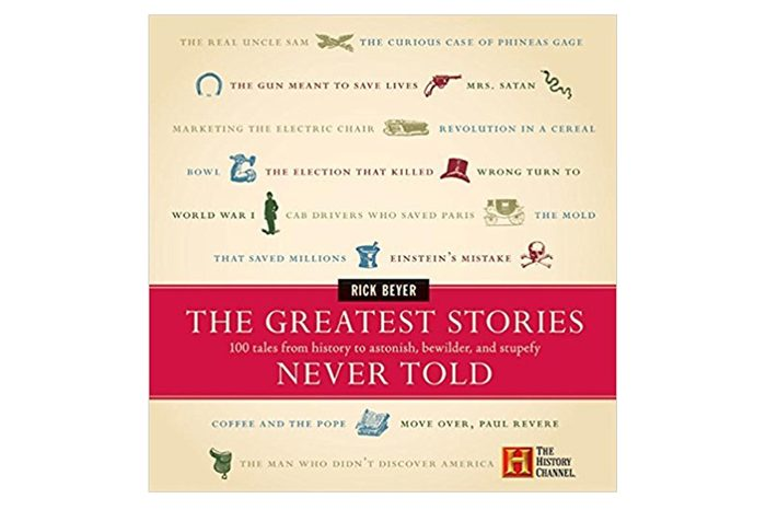 The Greatest Stories Never Told: 100 Tales from History to Astonish, Bewilder, and Stupefy Hardcover – March 18, 2003