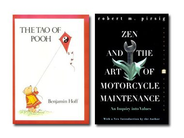 The Tao of Pooh by Benjamin Hoff and Zen and the Art of Motorcycle Maintenance by Robert M. Pirsig