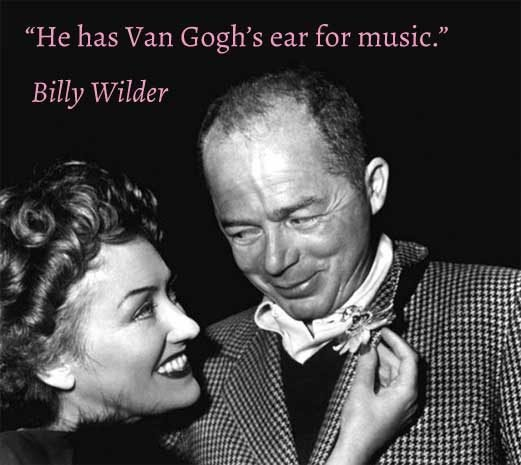 """He has Van Gogh's ear for music"" Billy Wilder"