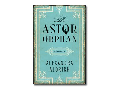 The Astor Orphan by Alexandra Aldrich