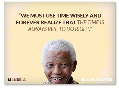 """""""...the time is always ripe to do right."""""""