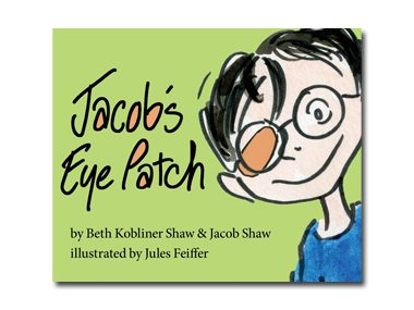 Jacob's Eye Patch by Beth Kobliner Shaw and Jacob Shaw