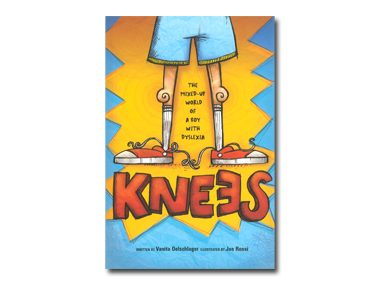 Knees: The Mixed-Up World of a Boy With Dyslexia by Vanita Oelschlager