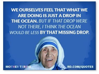 We ourselves feel that what we are doing is just a drop in the ocean.