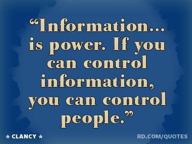 """Information... is power."""