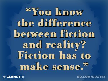 """Fiction has to make sense."""