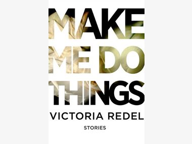 Make Me Do Things by Victoria Redel
