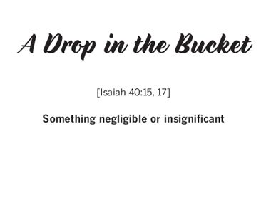 """A Drop In The Bucket"""