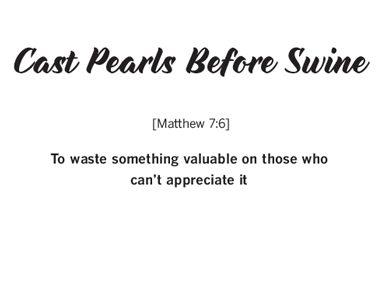 """""""To Cast Pearls Before Swine"""""""