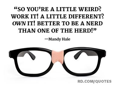 So you're a little weird? Work it! Different? Own it!
