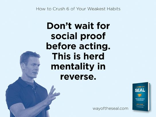 Don't wait for social proof before acting.
