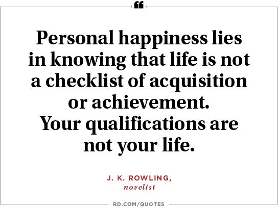 Personal Happiness Lies In Knowing That Life Is Not A Checklist Of Acquisition Or Achievement Your Qualifications Are Not Your Life