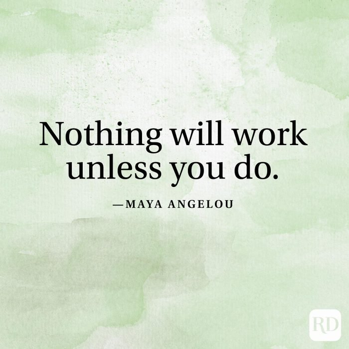 """""""Nothing will work unless you do."""" —Maya Angelou"""