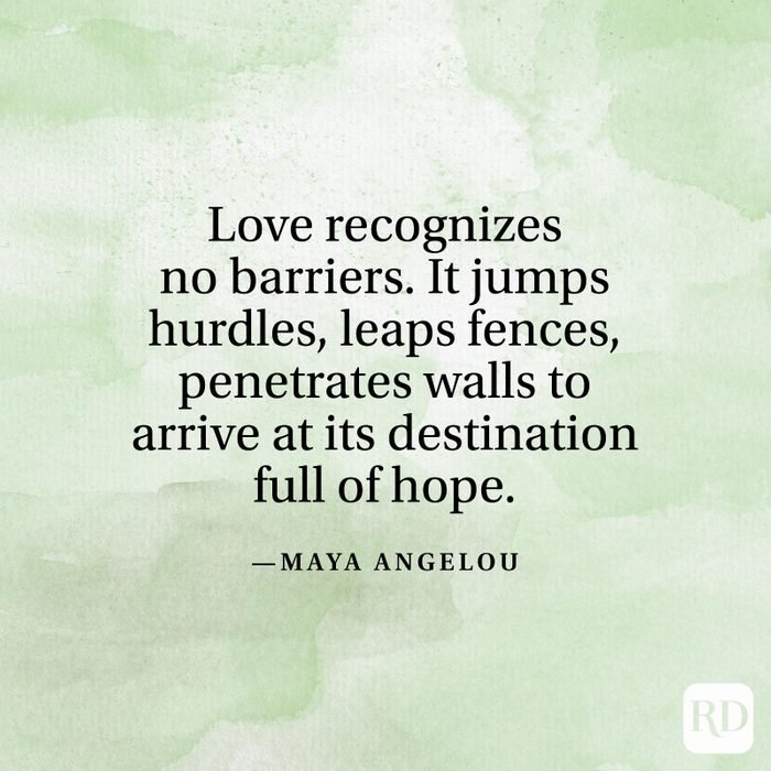 """""""Love recognizes no barriers. It jumps hurdles, leaps fences, penetrates walls to arrive at its destination full of hope."""" —Maya Angelou"""