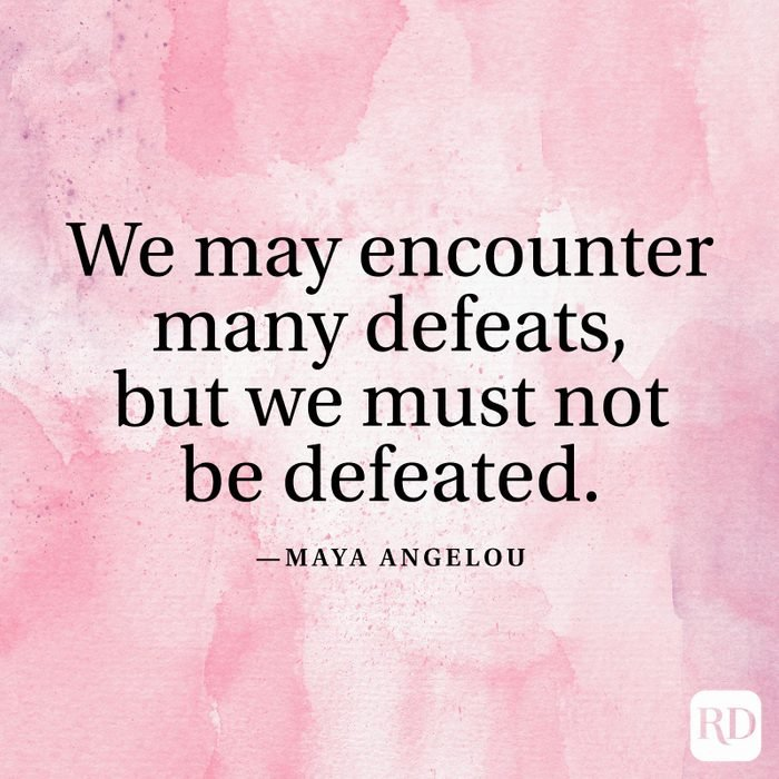 """""""We may encounter many defeats, but we must not be defeated."""" —Maya Angelou"""