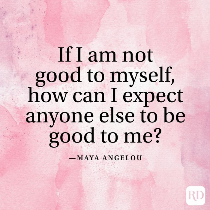 """""""If I am not good to myself, how can I expect anyone else to be good to me?"""" —Maya Angelou"""