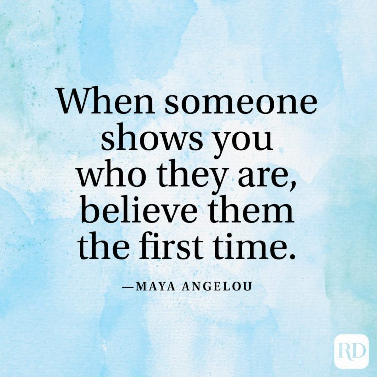 """""""When someone shows you who they are, believe them the first time."""" —Maya Angelou"""
