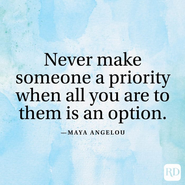 """""""Never make someone a priority when all you are to them is an option."""" —Maya Angelou"""