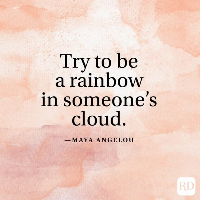 """""""Try to be a rainbow in someone's cloud."""" —Maya Angelou"""