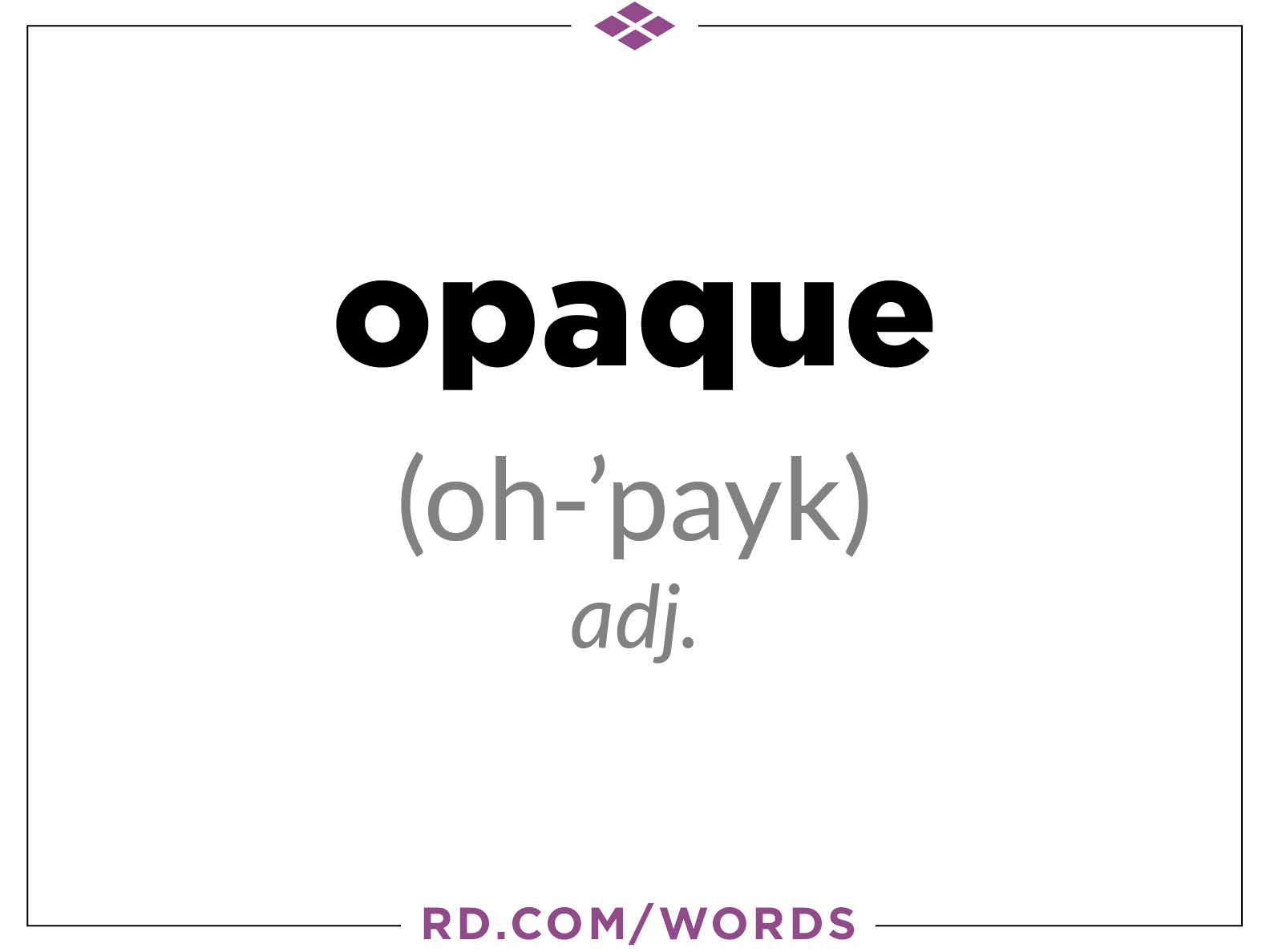 "6. What does ""opaque"" mean?"