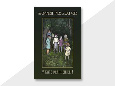 The Complete Tales of Lucy Gold by Kate Bernheimer