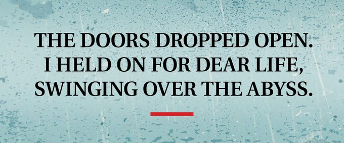 pull quote text: The doors dropped open. I held on for dear life, swinging over the abyss.
