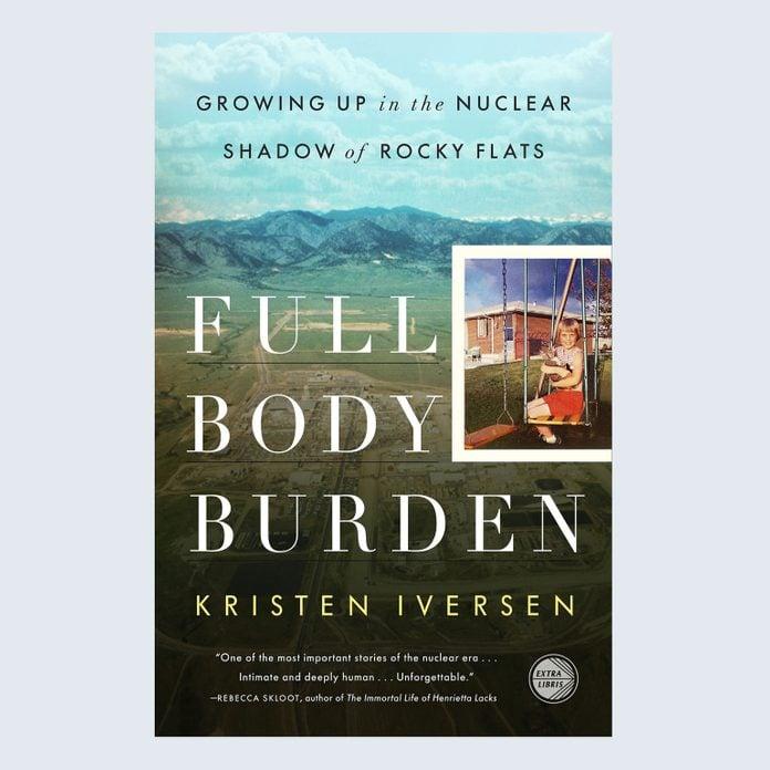 Full Body Burden: Growing Up in the Nuclear Shadow of Rocky Flats by Kristen Iversen
