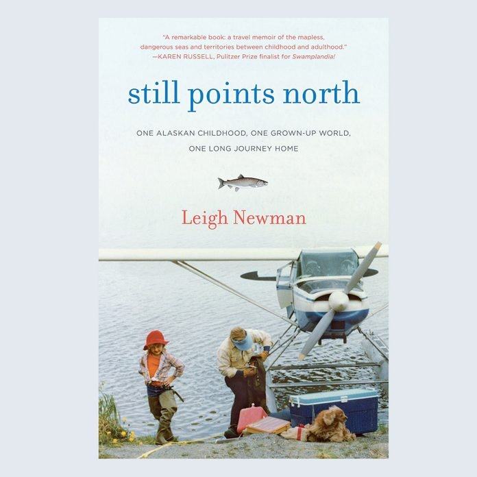 Still Points North: One Alaskan Childhood, One Grown-Up World, One Long Journey Home by Leigh Newman