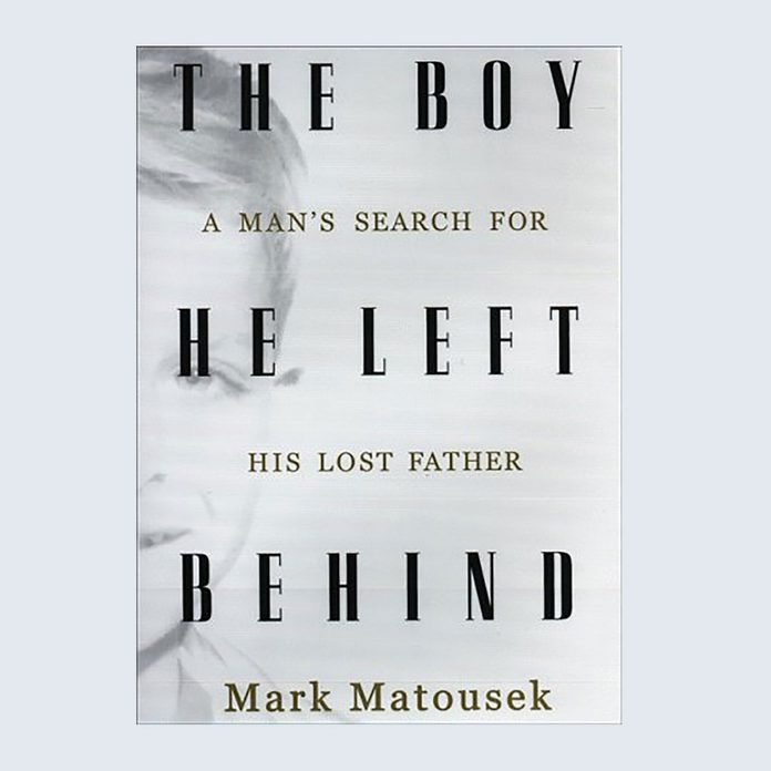The Boy He Left Behind: A Man's Search for His Lost Father by Mark Matousek