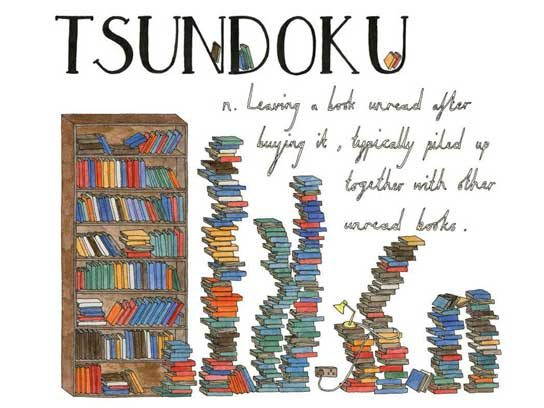 Tsundoku (Japanese): Leaving a book unread after buying it, typically piled up together with other unread books