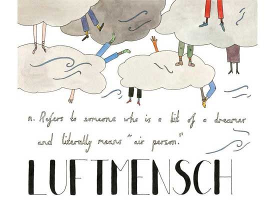"Luftmensch (Yiddish): Refers to someone who is a bit of a dreamer; literally means ""air person"""
