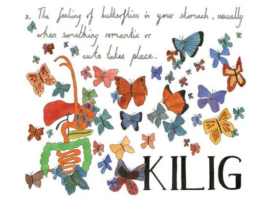 Kilig (Tagalog): The feeling of butterflies in your stomach, usually when something romantic or cute takes place