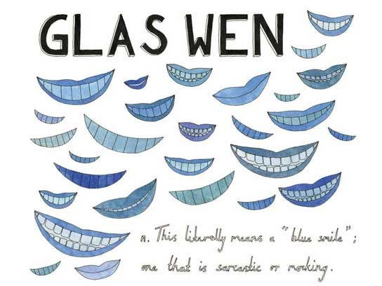 "Glas wen (Welsh): A ""blue smile,"" one that is sarcastic or mocking"