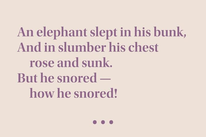 """""""An elephant slept in his bunk, And in slumber his chest rose and sunk. But he snored — how he snored!"""""""