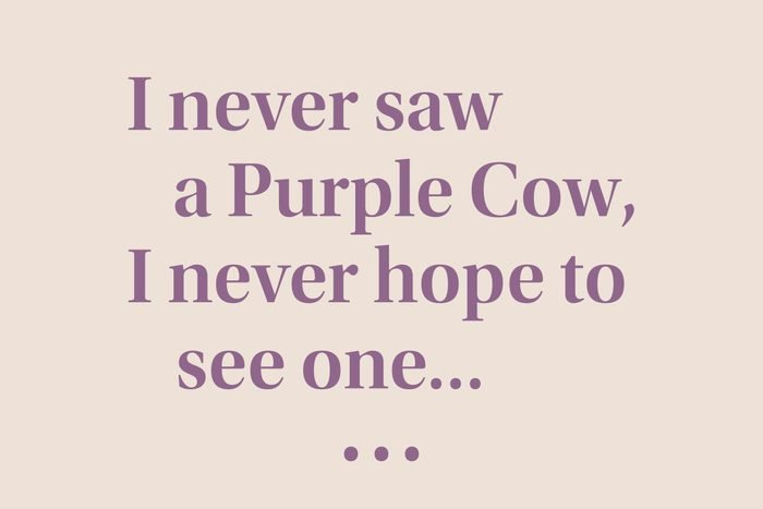 """I never saw a Purple Cow, I never hope to see one…"""