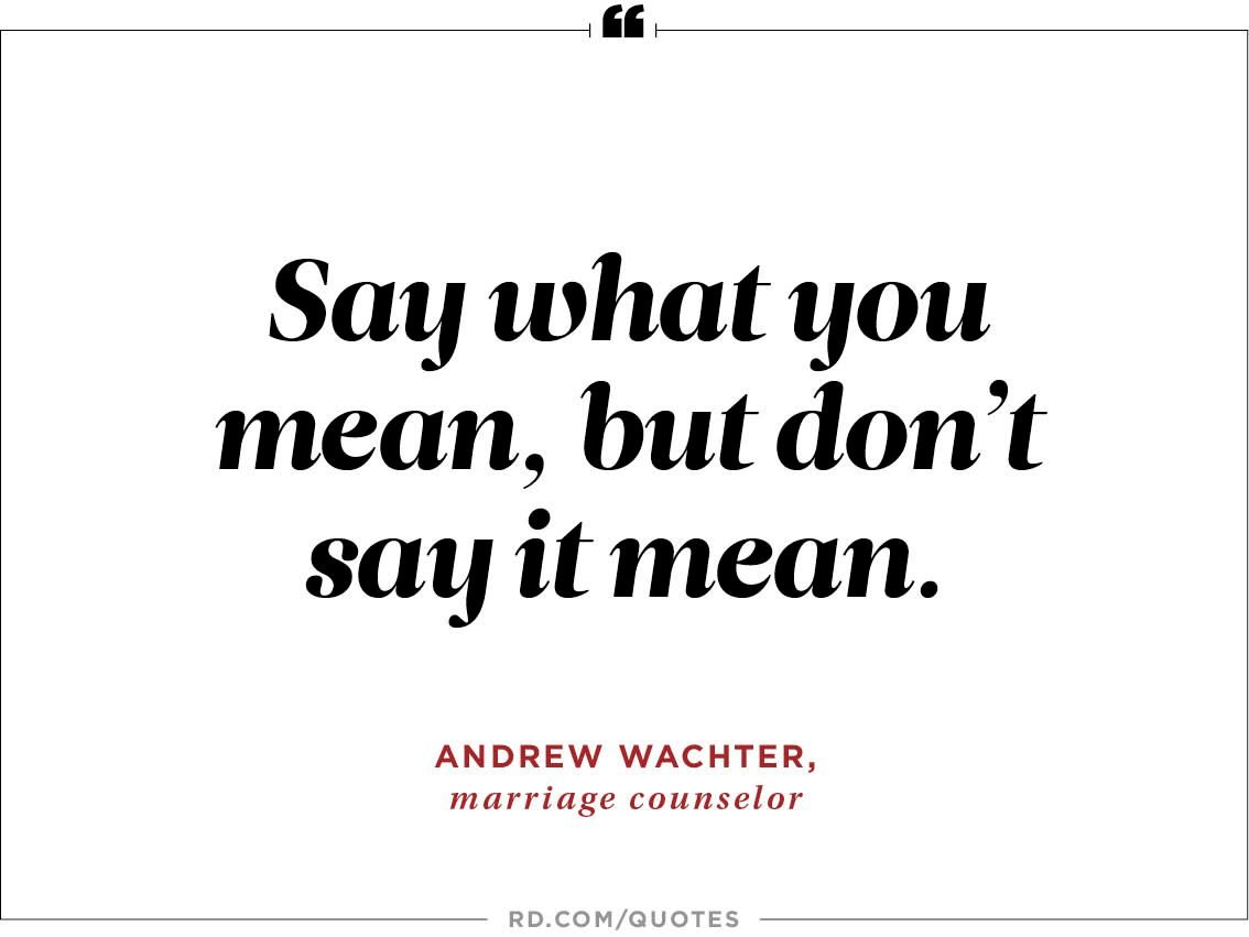 Wise Quotes To Stop Arguments  Readers Digest Say What You Mean But Dont Say It Mean Andrea Wachter Marriage  Counselor