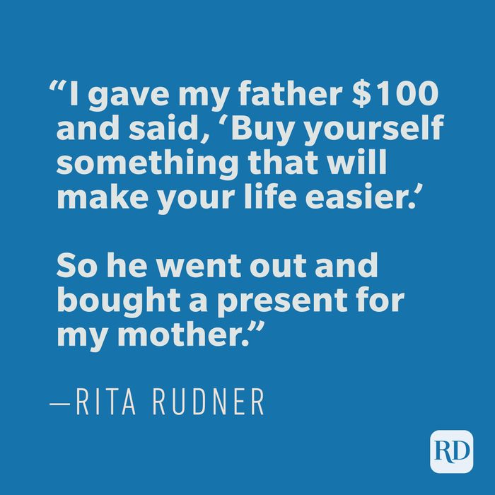 """""""I gave my father $100 and said, 'Buy yourself something that will make your life easier.' So he went out and bought a present for my mother."""" ——RITA RUDNER"""