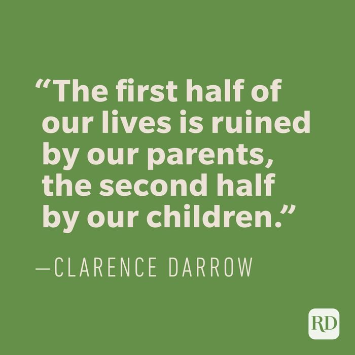 """""""The first half of our lives is ruined by our parents, the second half by our children."""" —CLARENCE DARROW"""