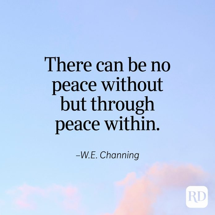 """""""There can be no peace without but through peace within."""" —W.E. Channing"""