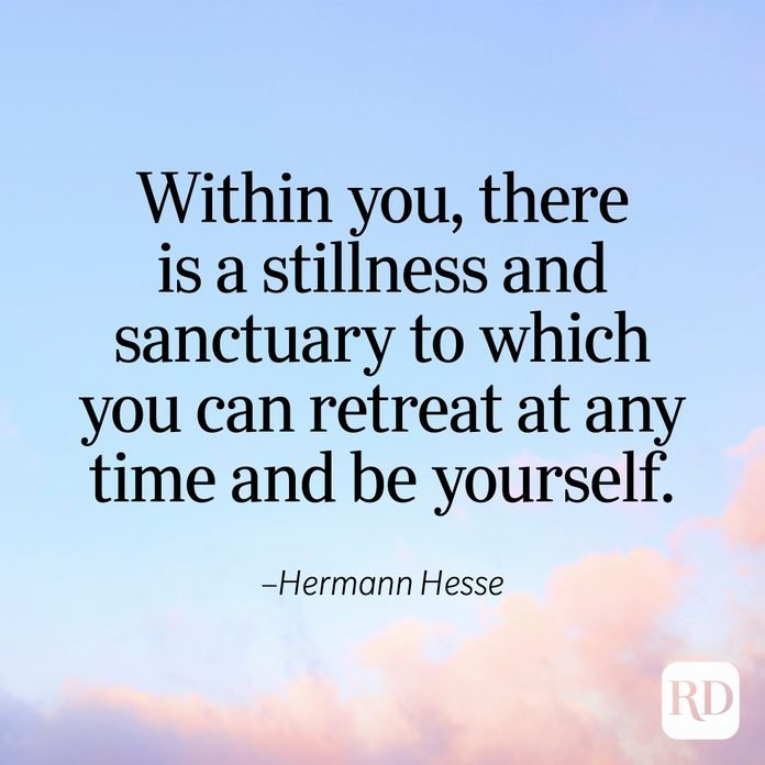 """""""Within you, there is a stillness and sanctuary to which you can retreat at any time and be yourself."""" —Hermann Hesse"""