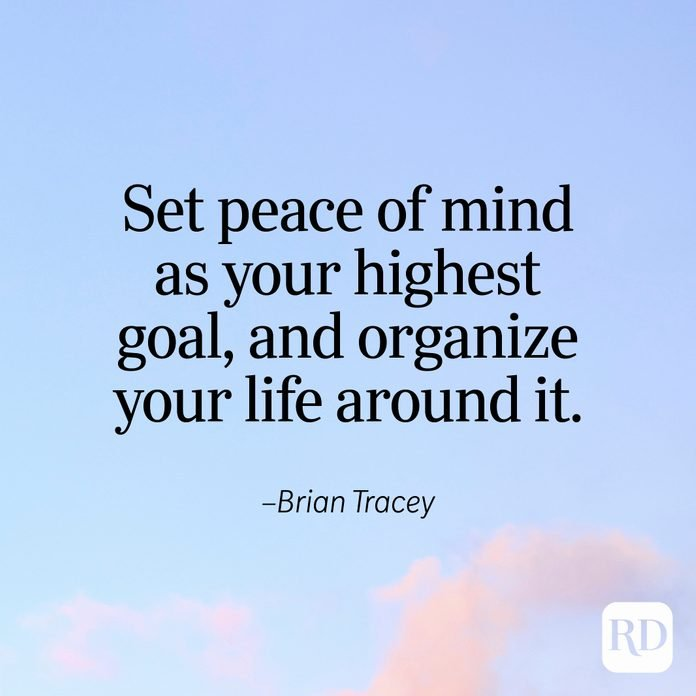 """""""Set peace of mind as your highest goal, and organize your life around it."""" —Brian Tracey"""
