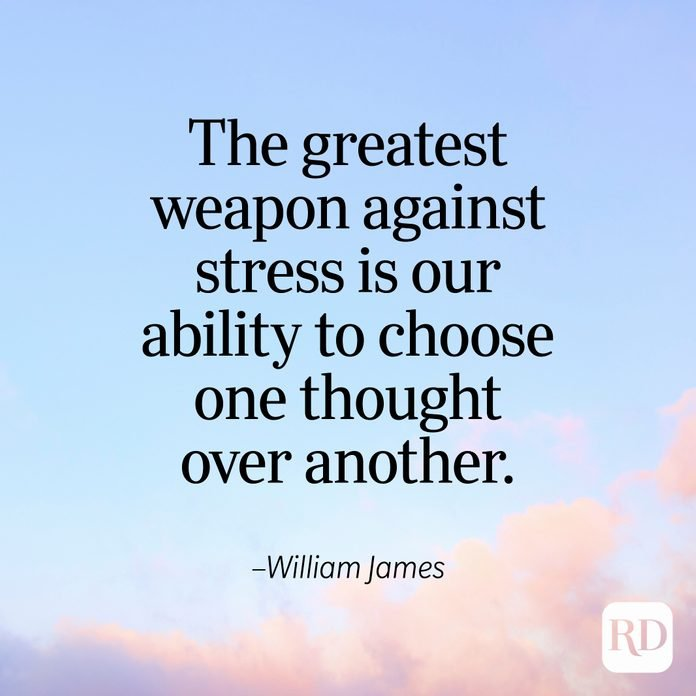 """""""The greatest weapon against stress is our ability to choose one thought over another."""" —William James"""