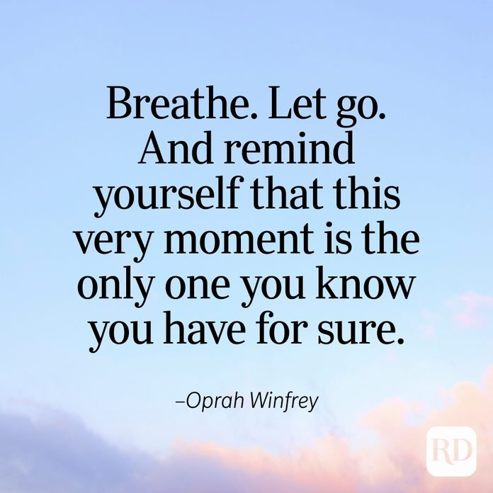 """""""Breathe. Let go. And remind yourself that this very moment is the only one you know you have for sure."""" —Oprah Winfrey"""