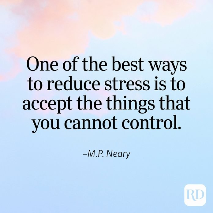 """""""One of the best ways to reduce stress is to accept the things that you cannot control."""" —M.P. Neary"""