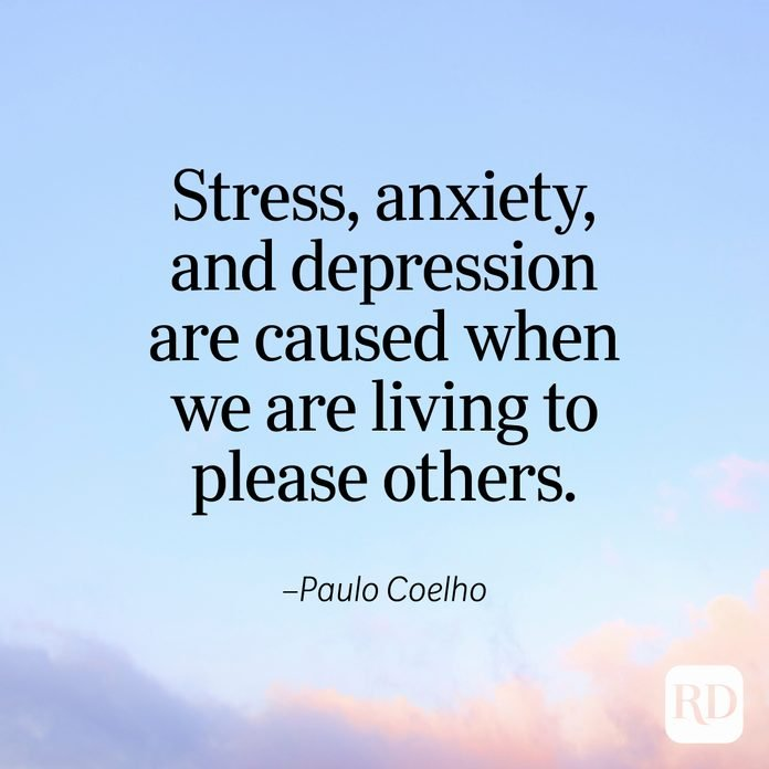 """""""Stress, anxiety, and depression are caused when we are living to please others."""" —Paulo Coelho"""