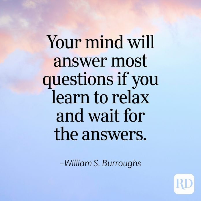 """""""Your mind will answer most questions if you learn to relax and wait for the answers."""" —William S. Burroughs"""