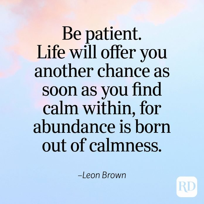 """""""Be patient. Life will offer you another chance as soon as you find calm within, for abundance is born out of calmness."""" —Leon Brown"""